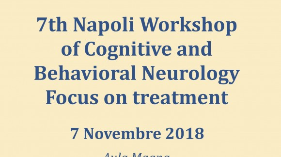 7h Napoli Workshop of Cognitive and Behavioral Neurology Focus on treatment